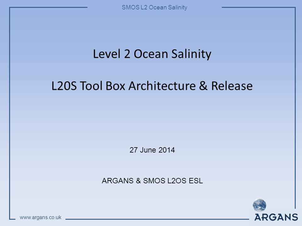 SMOS L2 Ocean Salinity www.argans.co.uk The function of the tags will be: Identify the type of block The data set of those already stored to be used.
