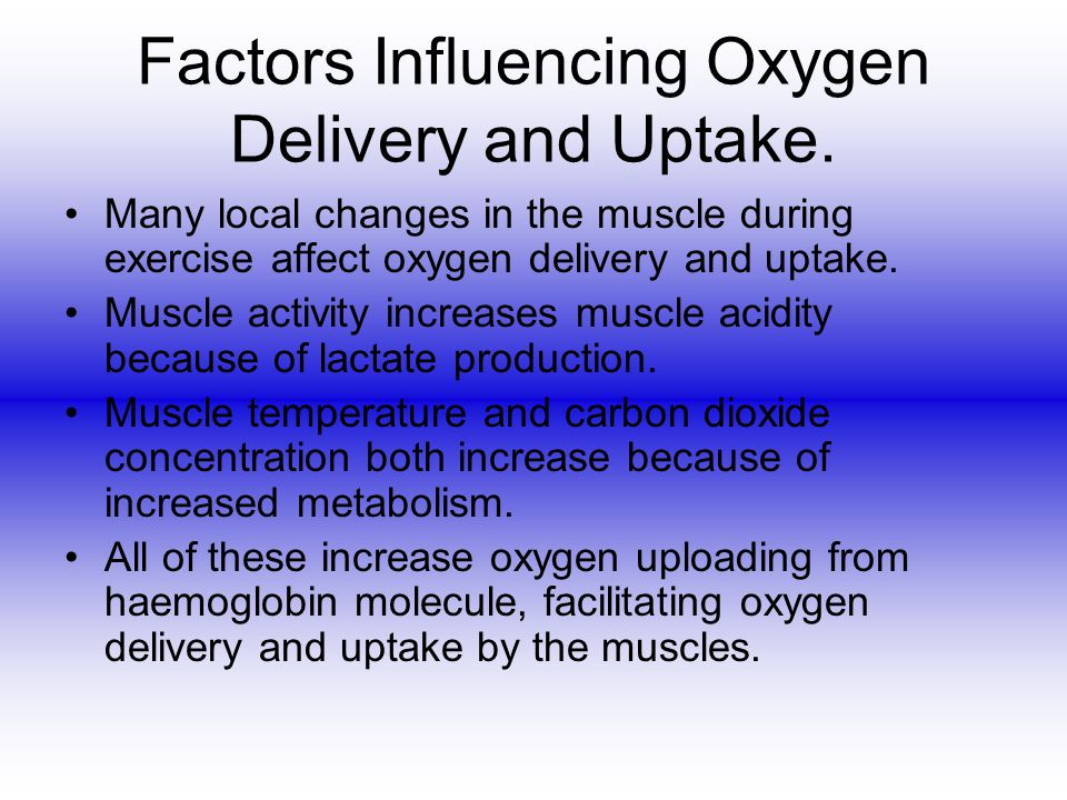 Factors Influencing Oxygen Delivery and Uptake. Many local changes in the muscle during exercise affect oxygen delivery and uptake. Muscle activity in