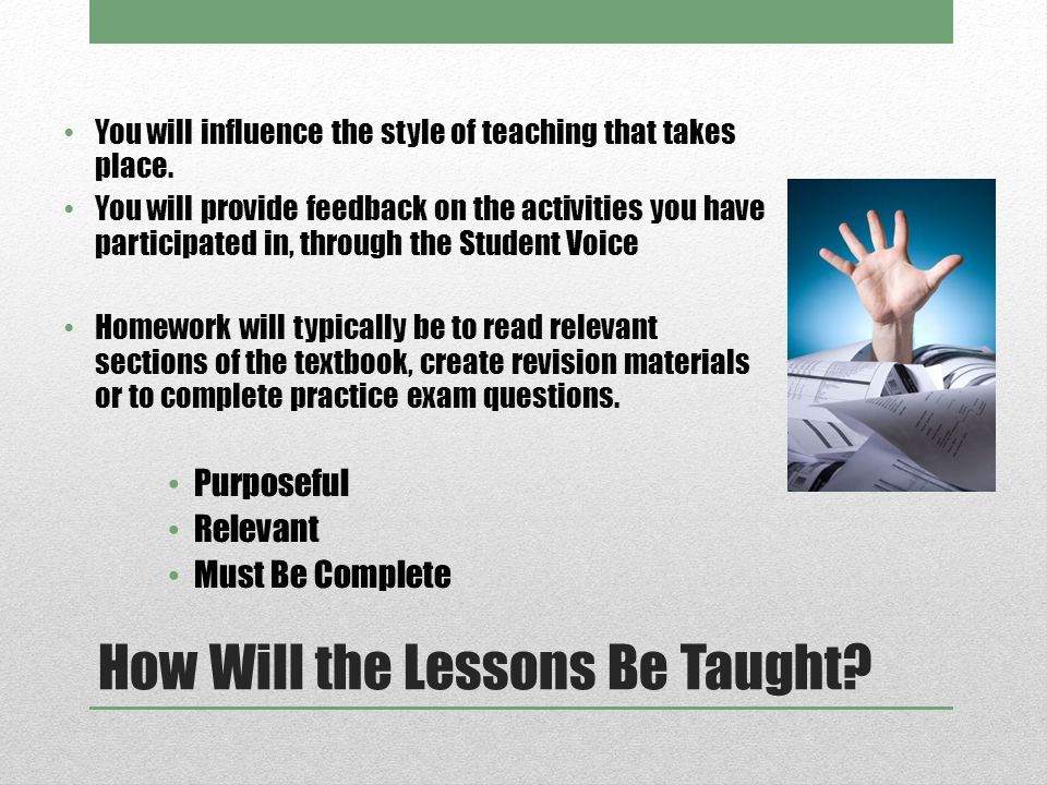 How Will the Lessons Be Taught. You will influence the style of teaching that takes place.