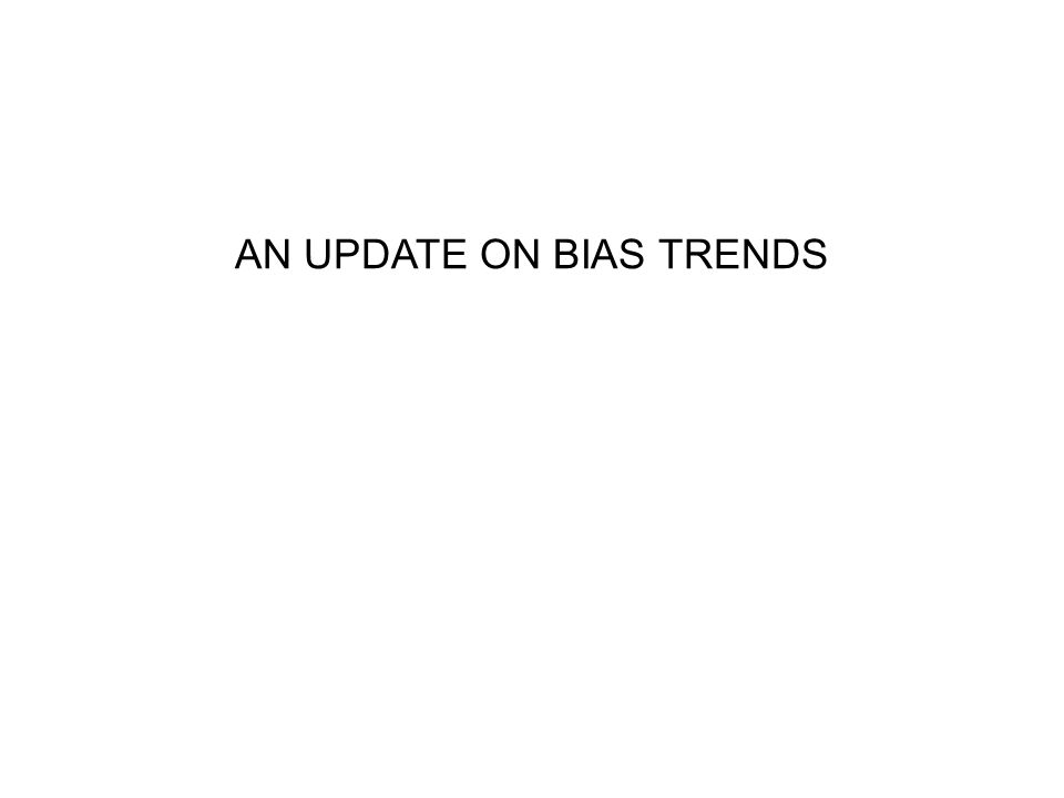 AN UPDATE ON BIAS TRENDS
