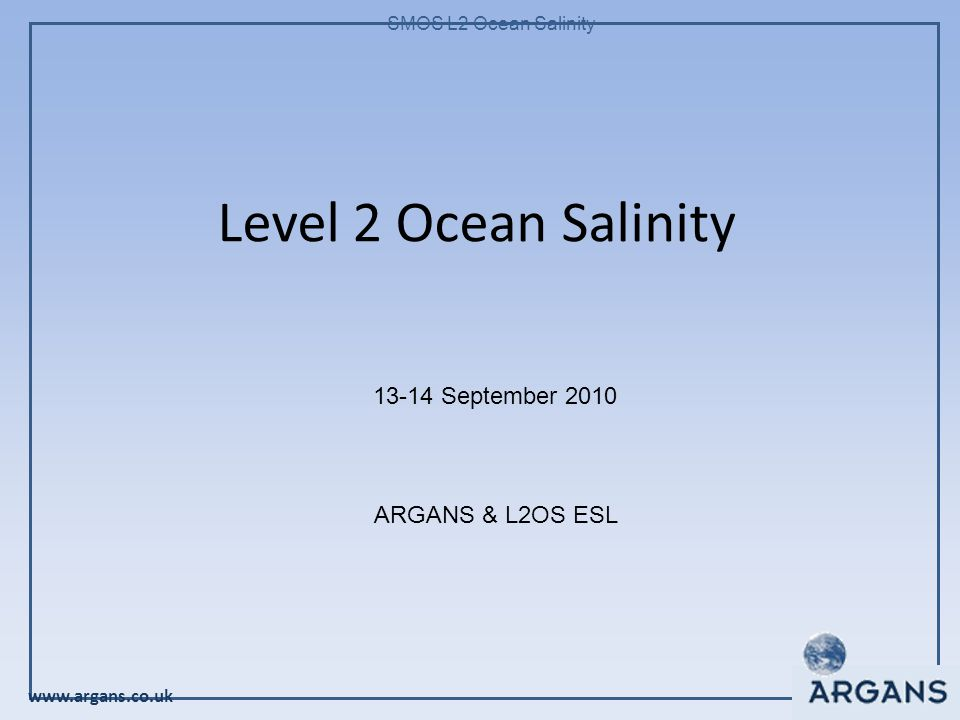 www.argans.co.uk SMOS L2 Ocean Salinity Level 2 Ocean Salinity 13-14 September 2010 ARGANS & L2OS ESL