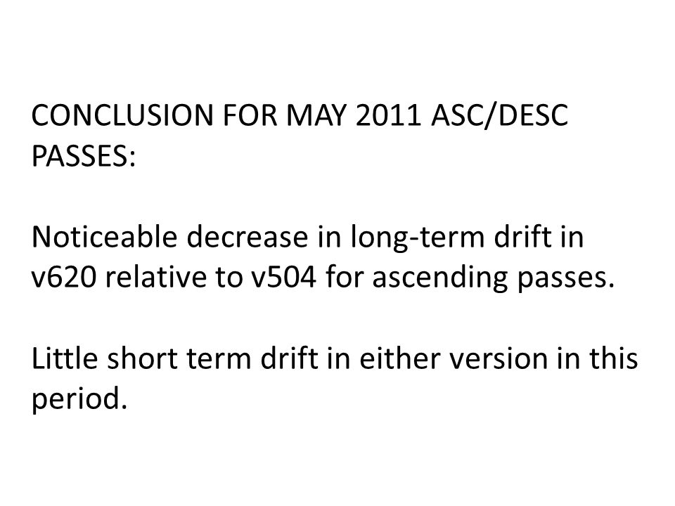 CONCLUSION FOR MAY 2011 ASC/DESC PASSES: Noticeable decrease in long-term drift in v620 relative to v504 for ascending passes.