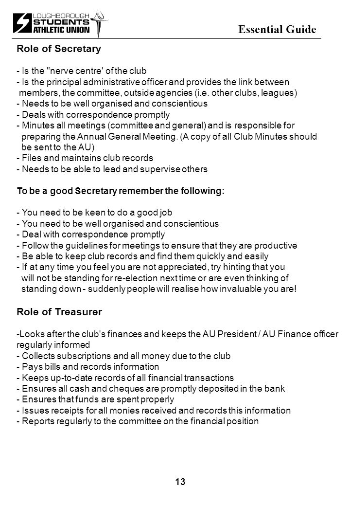 Essential Guide Role of Secretary - Is the nerve centre of the club - Is the principal administrative officer and provides the link between members, the committee, outside agencies (i.e.