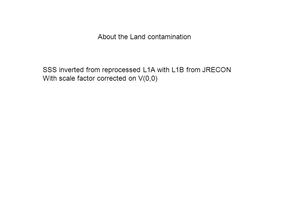 About the Land contamination SSS inverted from reprocessed L1A with L1B from JRECON With scale factor corrected on V(0,0)