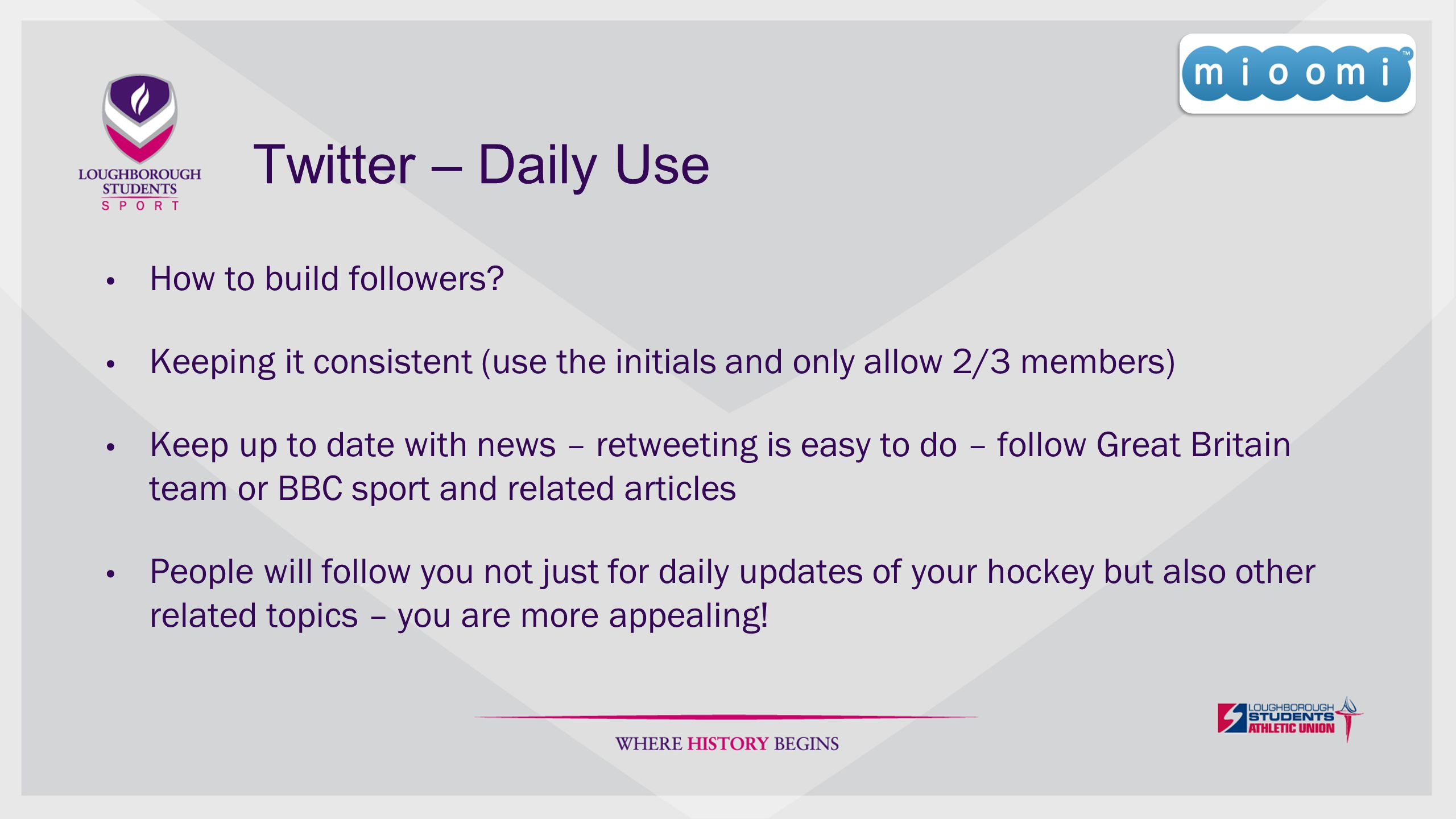 Twitter – Daily Use How to build followers? Keeping it consistent (use the initials and only allow 2/3 members) Keep up to date with news – retweeting