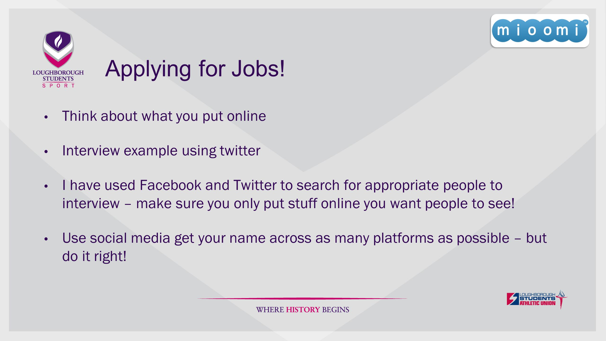 Applying for Jobs! Think about what you put online Interview example using twitter I have used Facebook and Twitter to search for appropriate people t