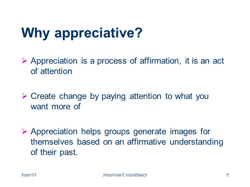 June 03Jemstone Consultancy5 Why appreciative.