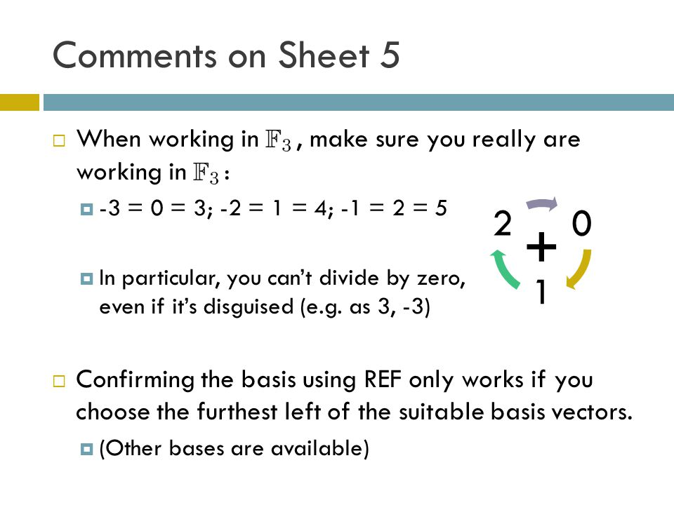Comments on Sheet 5  When working in, make sure you really are working in :  -3 = 0 = 3; -2 = 1 = 4; -1 = 2 = 5  In particular, you can't divide by