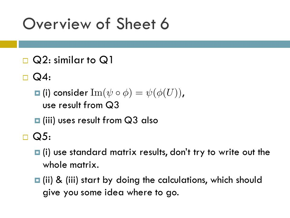 Overview of Sheet 6  Q2: similar to Q1  Q4:  (i) consider, use result from Q3  (iii) uses result from Q3 also  Q5:  (i) use standard matrix resu