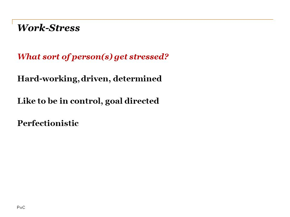 PwC Work-Stress What sort of person(s) get stressed.