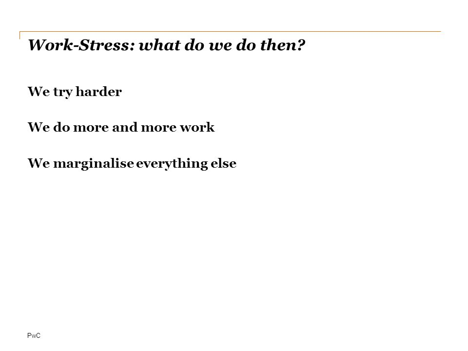 PwC Work-Stress: what do we do then.