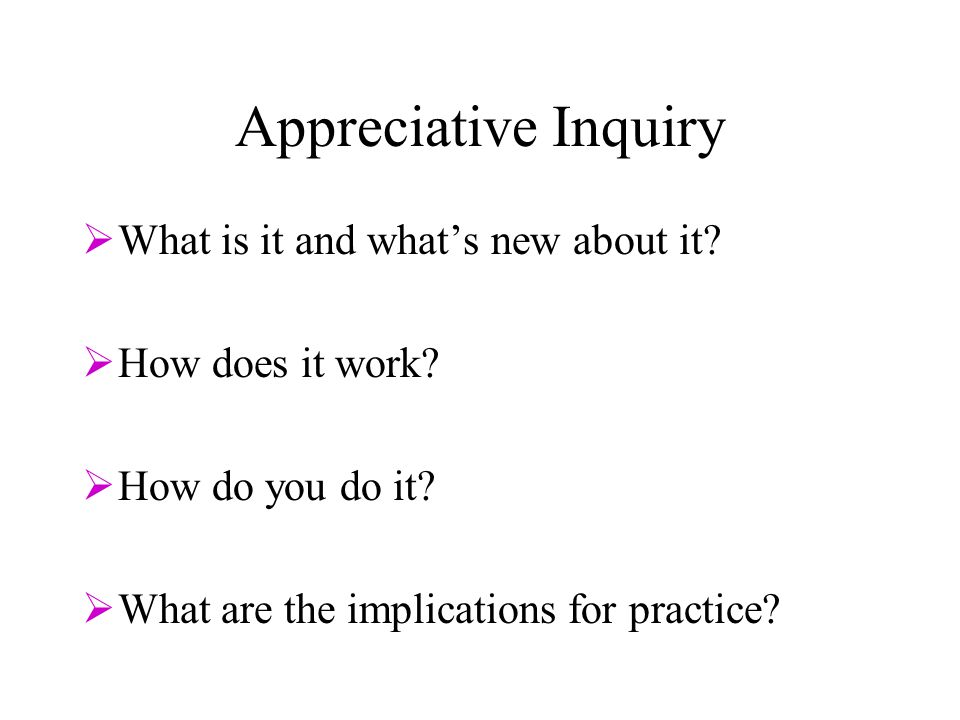 Appreciative Inquiry  What is it and what's new about it.