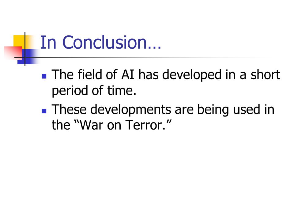 In Conclusion… The field of AI has developed in a short period of time.