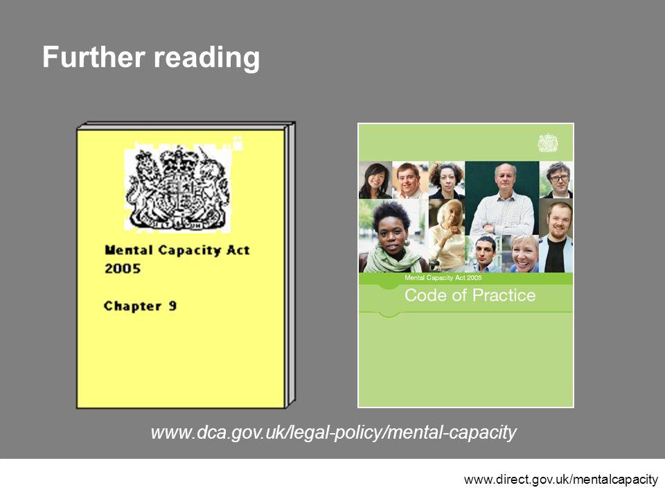 www.direct.gov.uk/mentalcapacity Further reading www.dca.gov.uk/legal-policy/mental-capacity