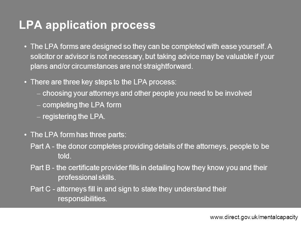 www.direct.gov.uk/mentalcapacity LPA application process The LPA forms are designed so they can be completed with ease yourself.