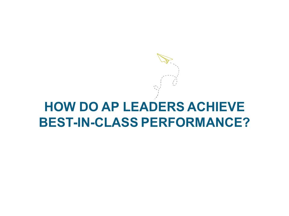 HOW DO AP LEADERS ACHIEVE BEST-IN-CLASS PERFORMANCE