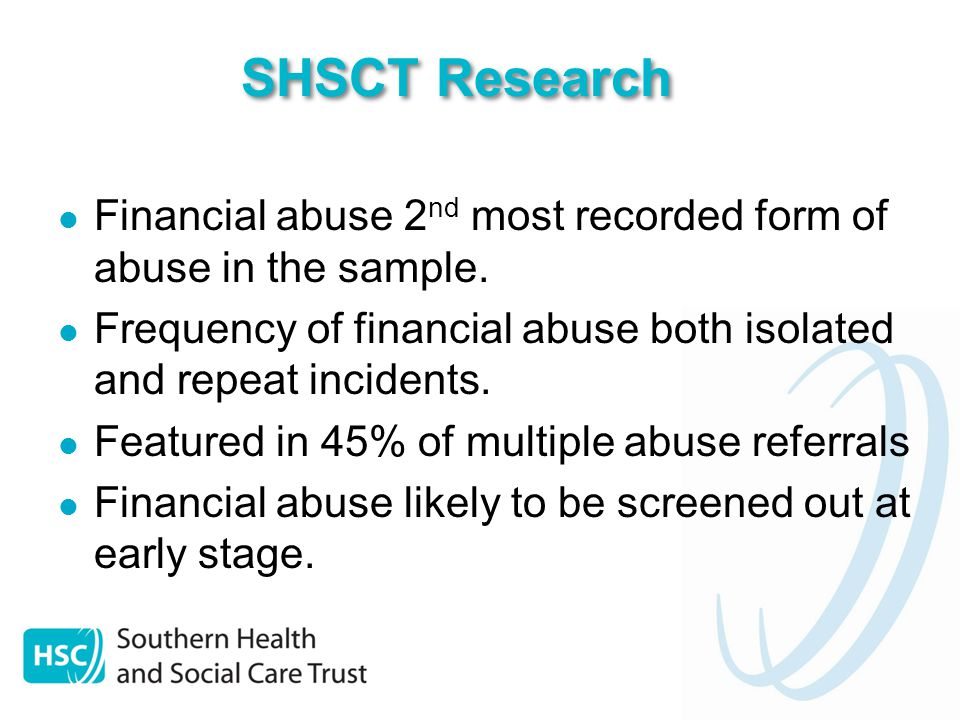 SHSCT Research Financial abuse 2 nd most recorded form of abuse in the sample.