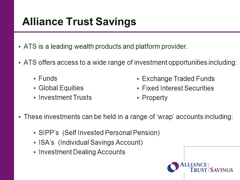 7 Alliance Trust Savings ATS is a leading wealth products and platform provider.
