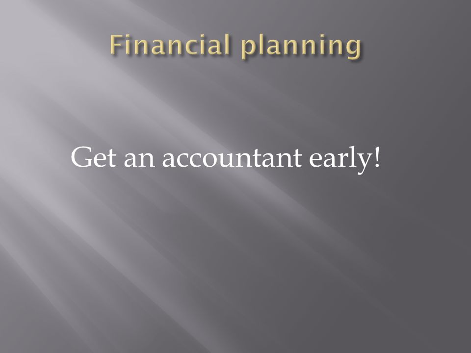 Get an accountant early!