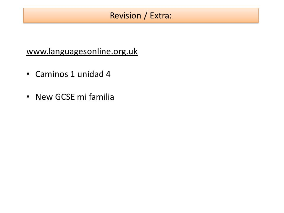 Revision / Extra: www.languagesonline.org.uk Caminos 1 unidad 4 New GCSE mi familia