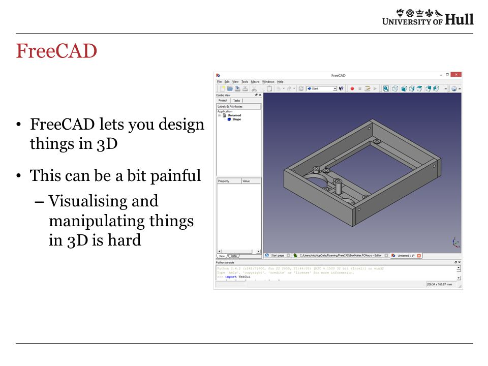 FreeCAD FreeCAD lets you design things in 3D This can be a bit painful – Visualising and manipulating things in 3D is hard