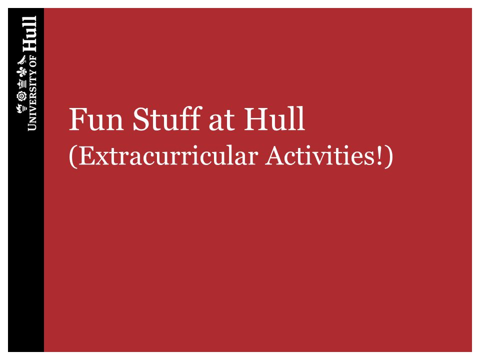 Fun Stuff at Hull (Extracurricular Activities!)