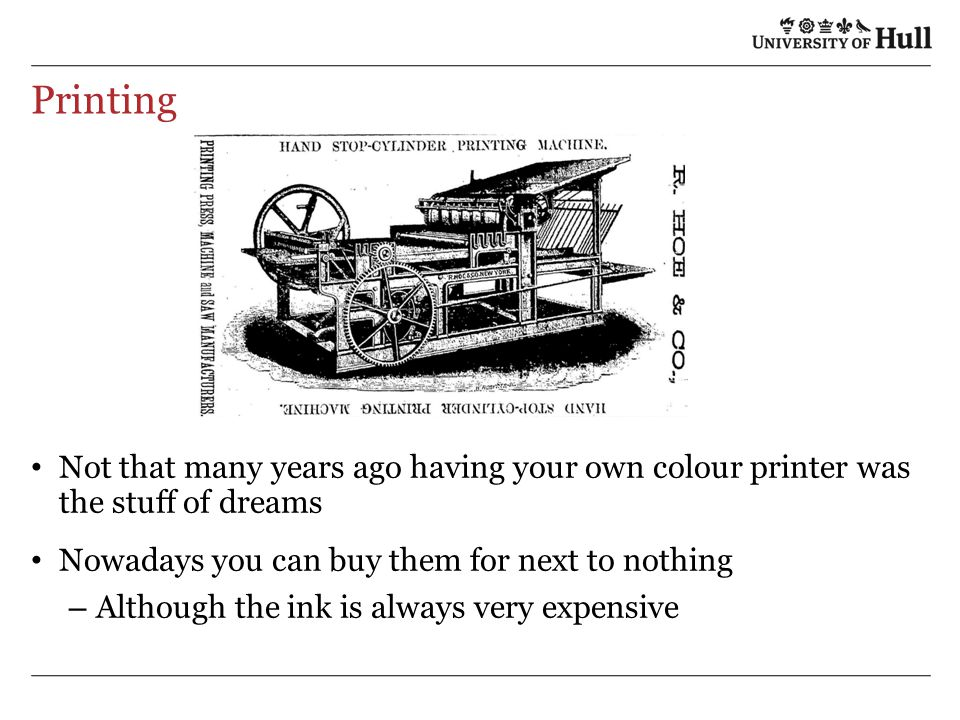 Printing Not that many years ago having your own colour printer was the stuff of dreams Nowadays you can buy them for next to nothing – Although the ink is always very expensive