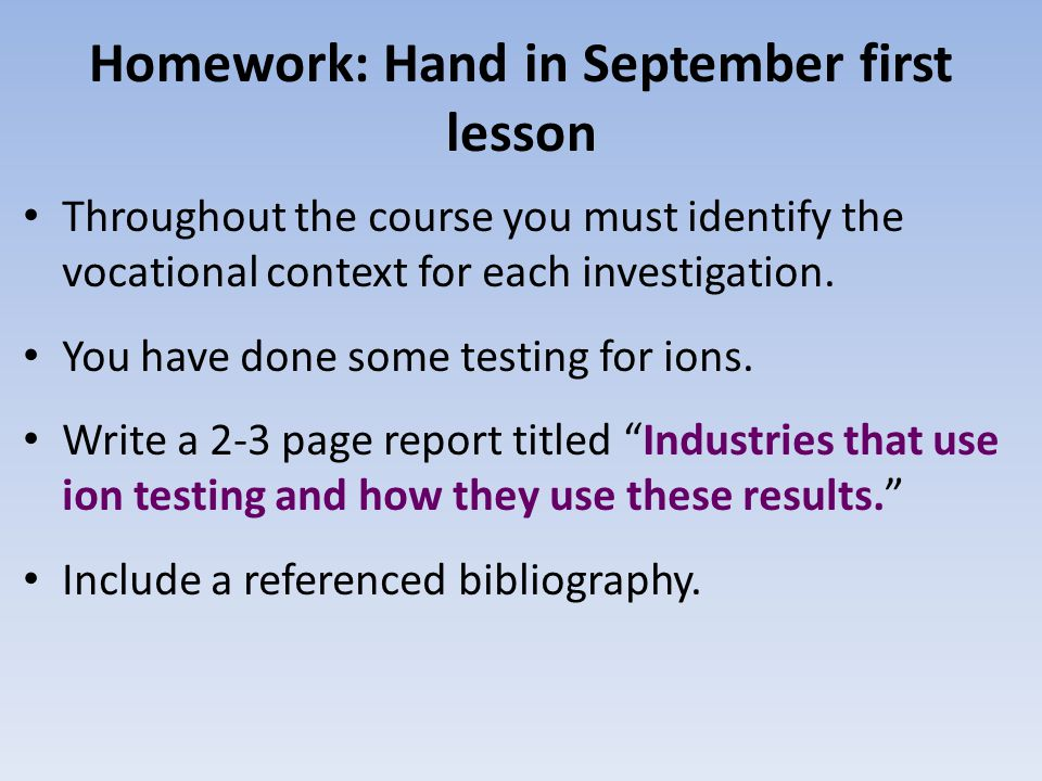 Homework: Hand in September first lesson Throughout the course you must identify the vocational context for each investigation. You have done some tes