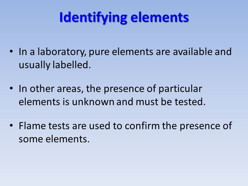 Identifying elements In a laboratory, pure elements are available and usually labelled. In other areas, the presence of particular elements is unknown