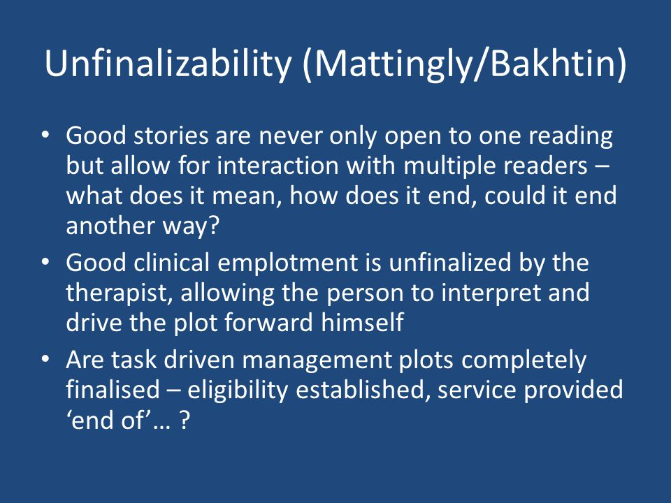 Unfinalizability (Mattingly/Bakhtin) Good stories are never only open to one reading but allow for interaction with multiple readers – what does it me