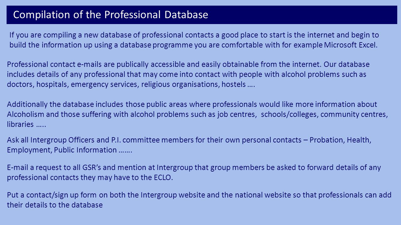 Compilation of the Professional Database If you are compiling a new database of professional contacts a good place to start is the internet and begin to build the information up using a database programme you are comfortable with for example Microsoft Excel.