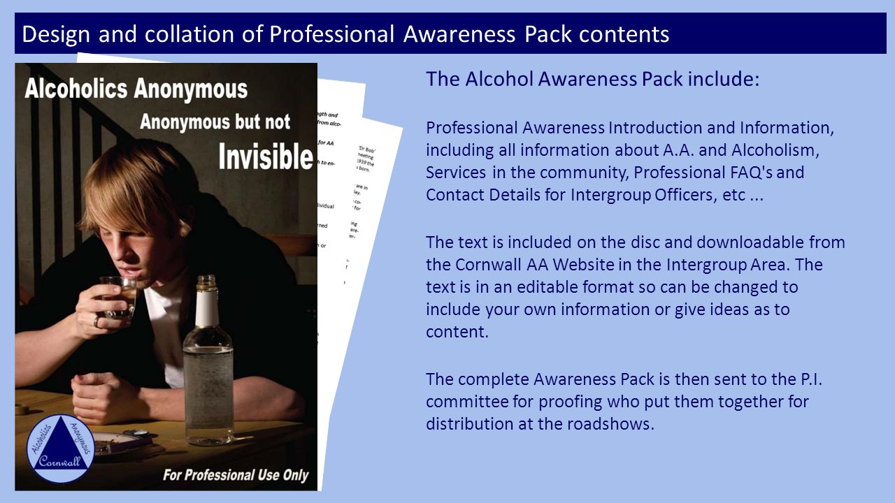 Design and collation of Professional Awareness Pack contents The Alcohol Awareness Pack include: Professional Awareness Introduction and Information, including all information about A.A.