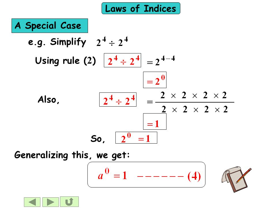 Laws of Indices e.g. Simplify Also, Using rule ( 2 ) So, Generalizing this, we get: A Special Case