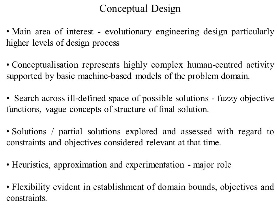 Earlier Work Theme has been central to previous work - development of EC strategies relating to the higher levels of the design process has related to: identification of high performance regions of complex conceptual design space (vmCOGAs) identification of optimal alternative system configurations through utilisation of dual-agent strategies for search across mixed discrete / continuous decision hierarchies.