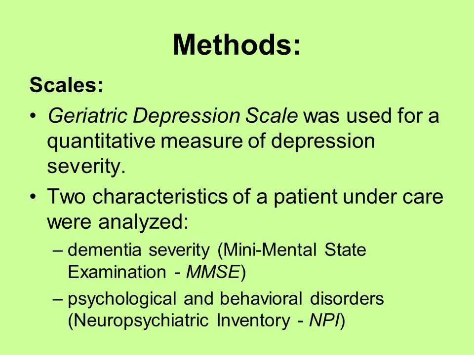 Methods: Scales: Geriatric Depression Scale was used for a quantitative measure of depression severity. Two characteristics of a patient under care we
