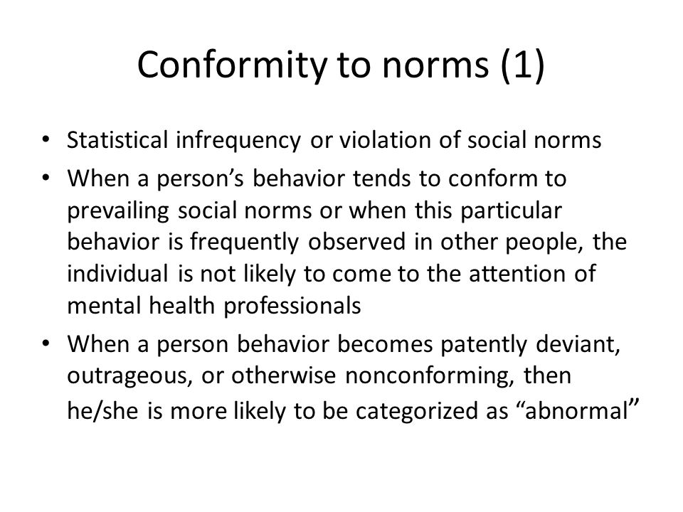 Conformity to norms (1) Statistical infrequency or violation of social norms When a person's behavior tends to conform to prevailing social norms or w