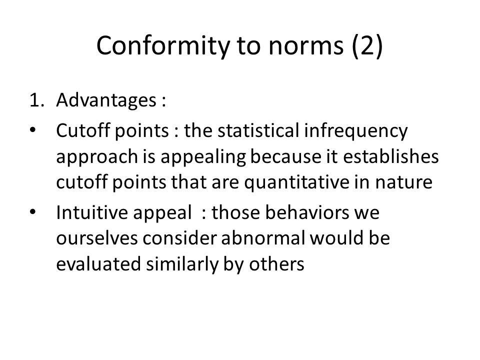 Conformity to norms (2) 1.Advantages : Cutoff points : the statistical infrequency approach is appealing because it establishes cutoff points that are