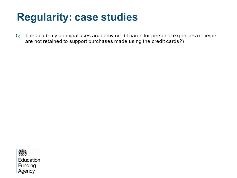 Regularity: case studies QThe academy principal uses academy credit cards for personal expenses (receipts are not retained to support purchases made using the credit cards )
