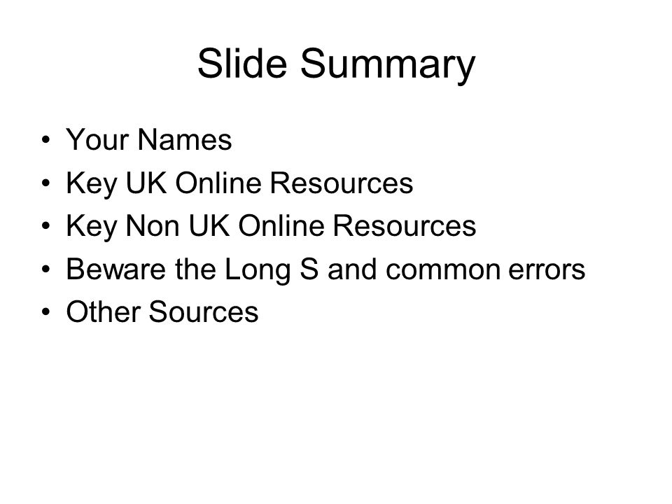 Slide Summary Your Names Key UK Online Resources Key Non UK Online Resources Beware the Long S and common errors Other Sources