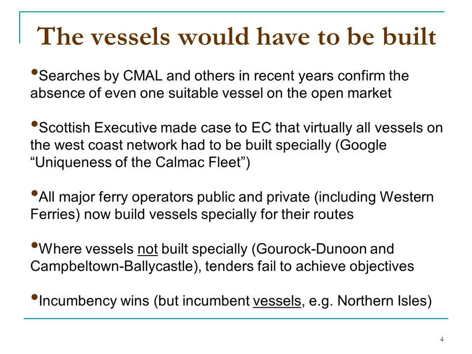 4 The vessels would have to be built