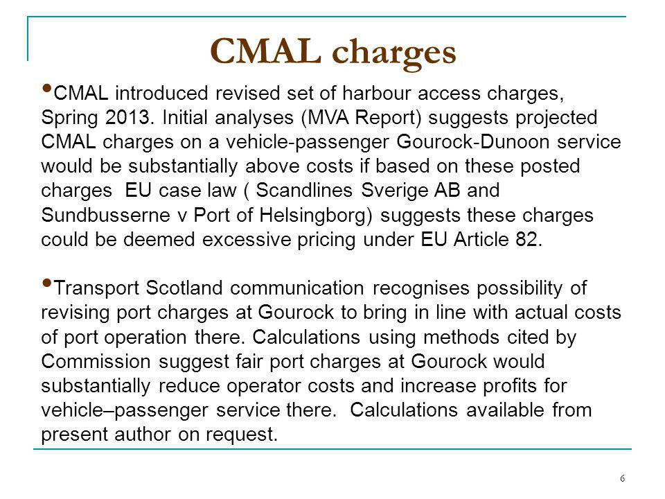 6 CMAL charges CMAL introduced revised set of harbour access charges, Spring 2013.