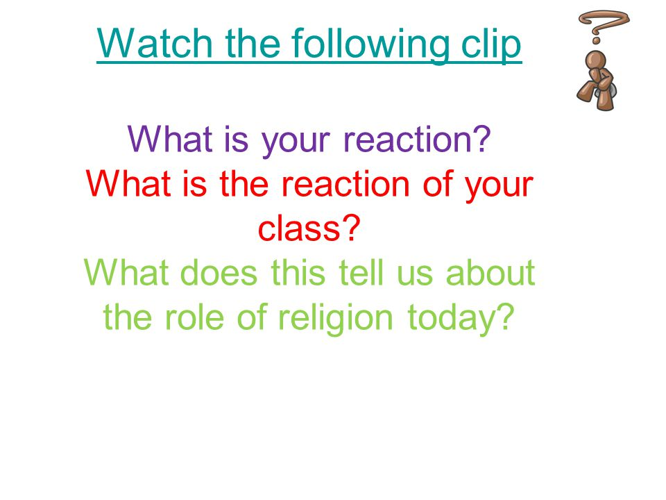 Watch the following clip Watch the following clip What is your reaction.