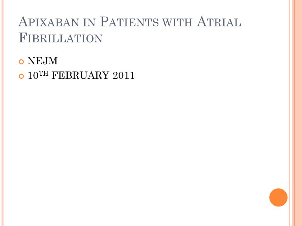 F UTHER S TUDIES … To look at comparison of Apixaban to Warfarin therapy in reducing stroke and adverse effects.