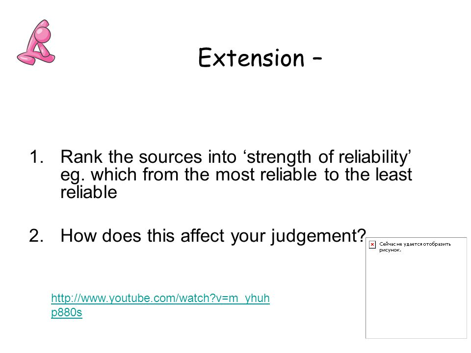 Extension – 1.Rank the sources into 'strength of reliability' eg.