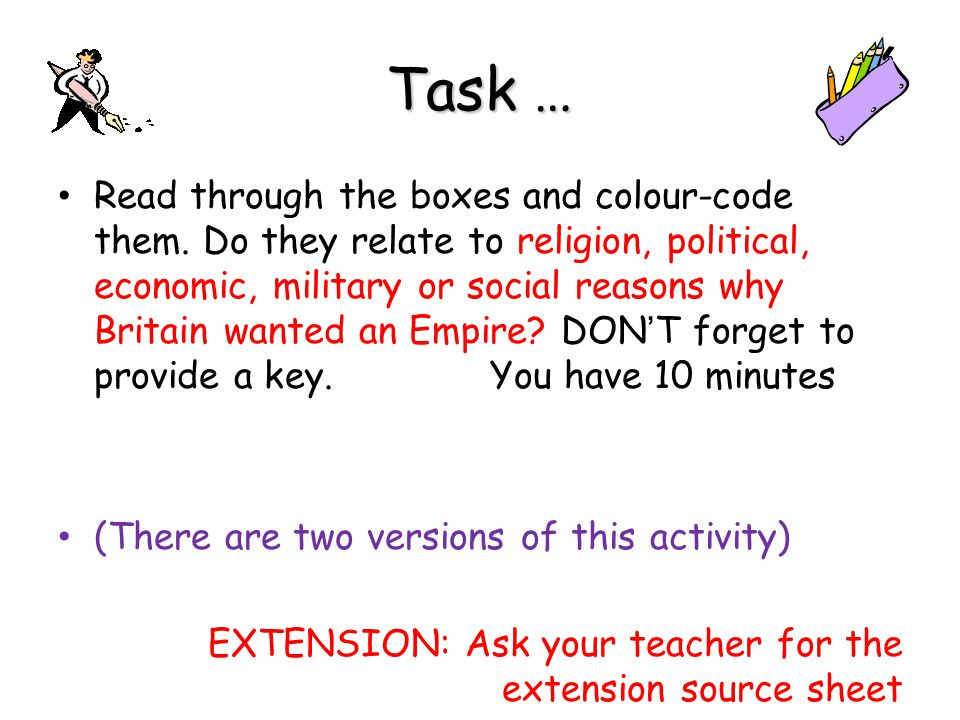 Task … Read through the boxes and colour-code them. Do they relate to religion, political, economic, military or social reasons why Britain wanted an