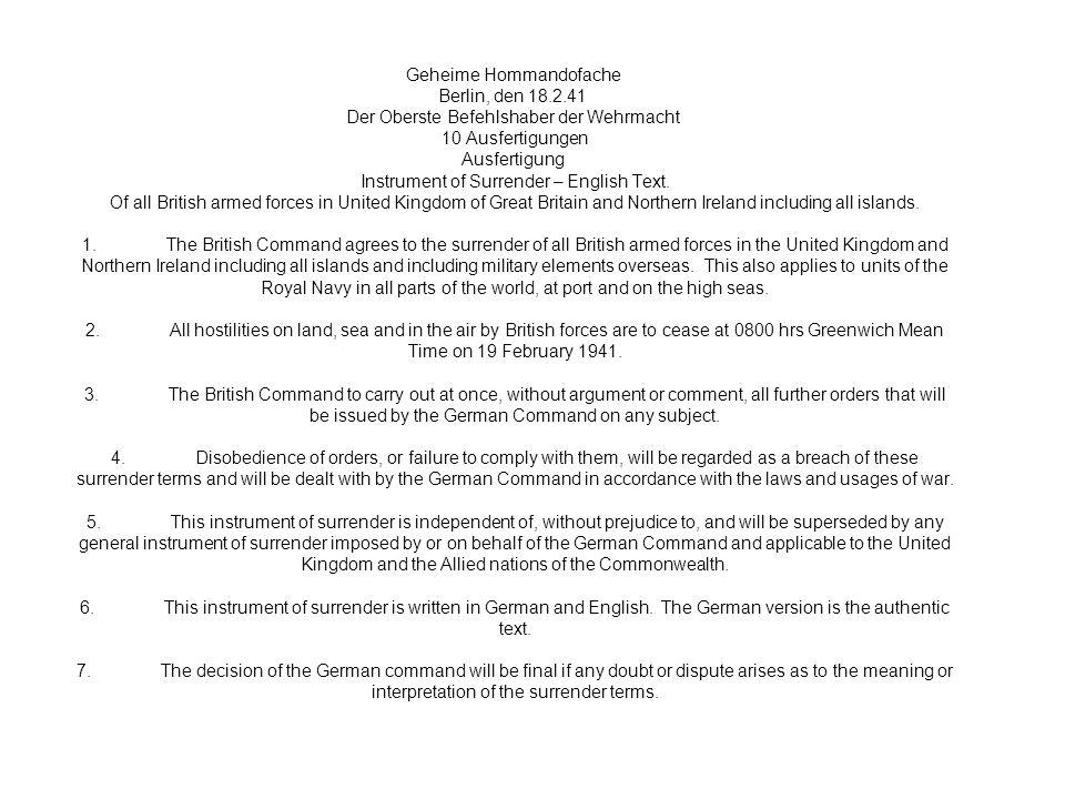 Geheime Hommandofache Berlin, den 18.2.41 Der Oberste Befehlshaber der Wehrmacht 10 Ausfertigungen Ausfertigung Instrument of Surrender – English Text.
