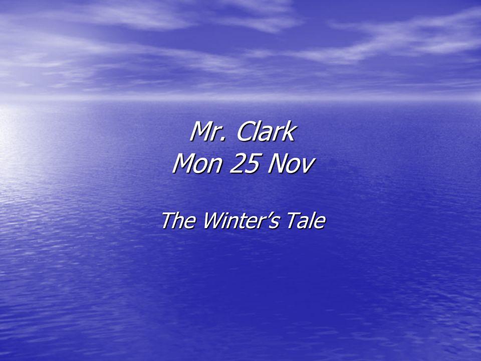 Mr. Clark Mon 25 Nov The Winter's Tale