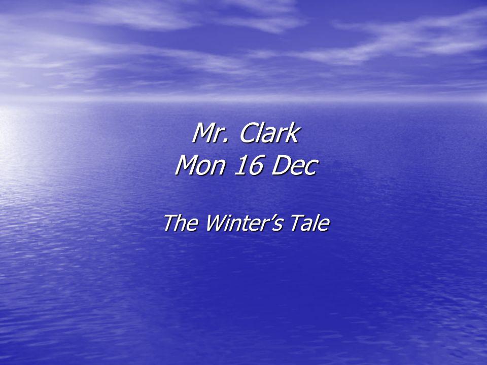 Mr. Clark Mon 16 Dec The Winter's Tale