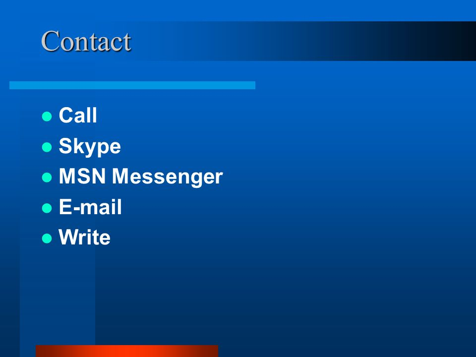 Contact Call Skype MSN Messenger E-mail Write
