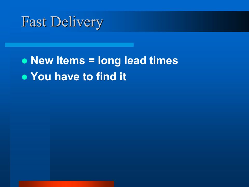Fast Delivery New Items = long lead times You have to find it